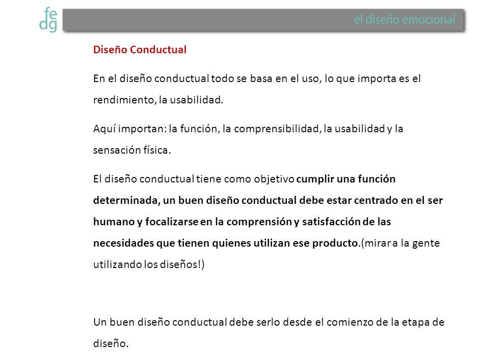 Diseño Conductual En el diseño conductual todo se basa en el uso, lo que importa es el rendimiento, la usabilidad.