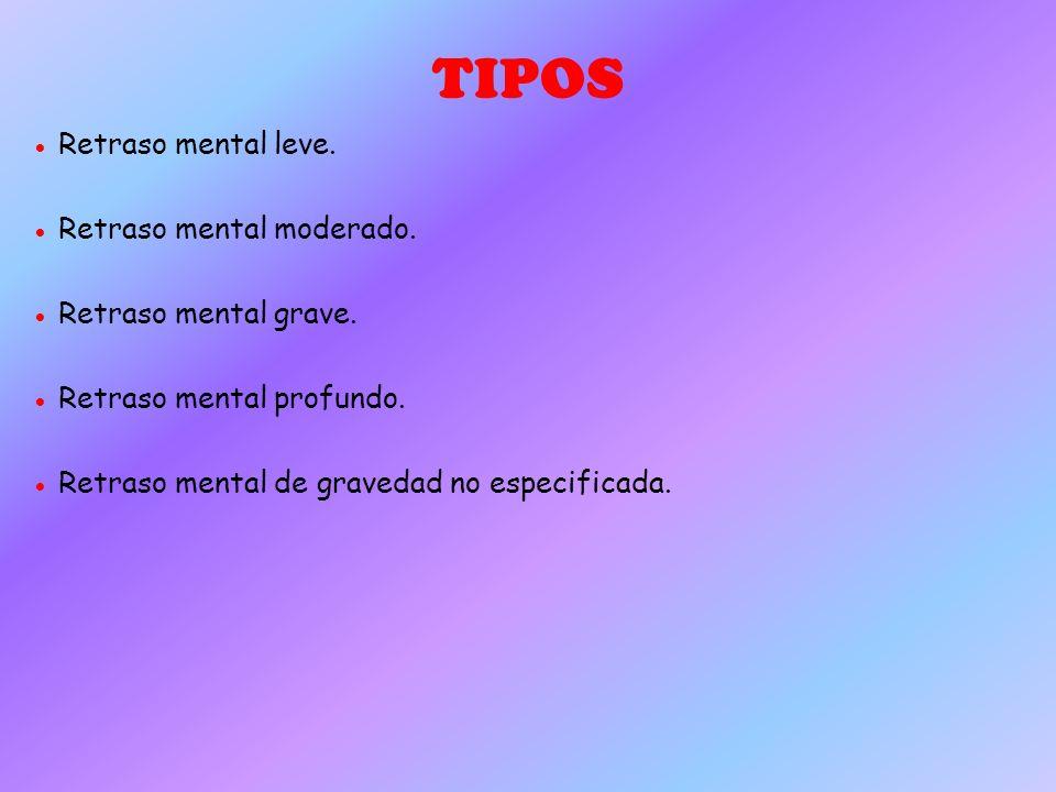 TIPOS ● Retraso mental leve. ● Retraso mental moderado.