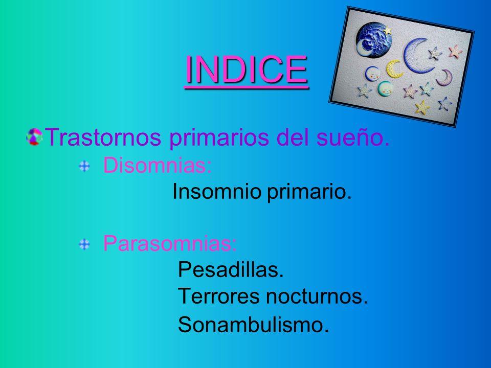 INDICE Trastornos primarios del sueño. Disomnias: Insomnio primario.