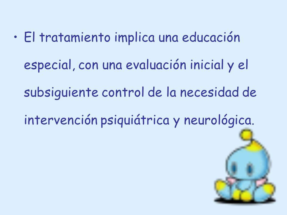 El tratamiento implica una educación especial, con una evaluación inicial y el subsiguiente control de la necesidad de intervención psiquiátrica y neurológica.