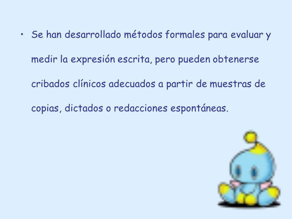 Se han desarrollado métodos formales para evaluar y medir la expresión escrita, pero pueden obtenerse cribados clínicos adecuados a partir de muestras de copias, dictados o redacciones espontáneas.