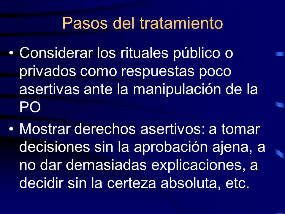 Pasos del tratamiento Considerar los rituales público o privados como respuestas poco asertivas ante la manipulación de la PO.