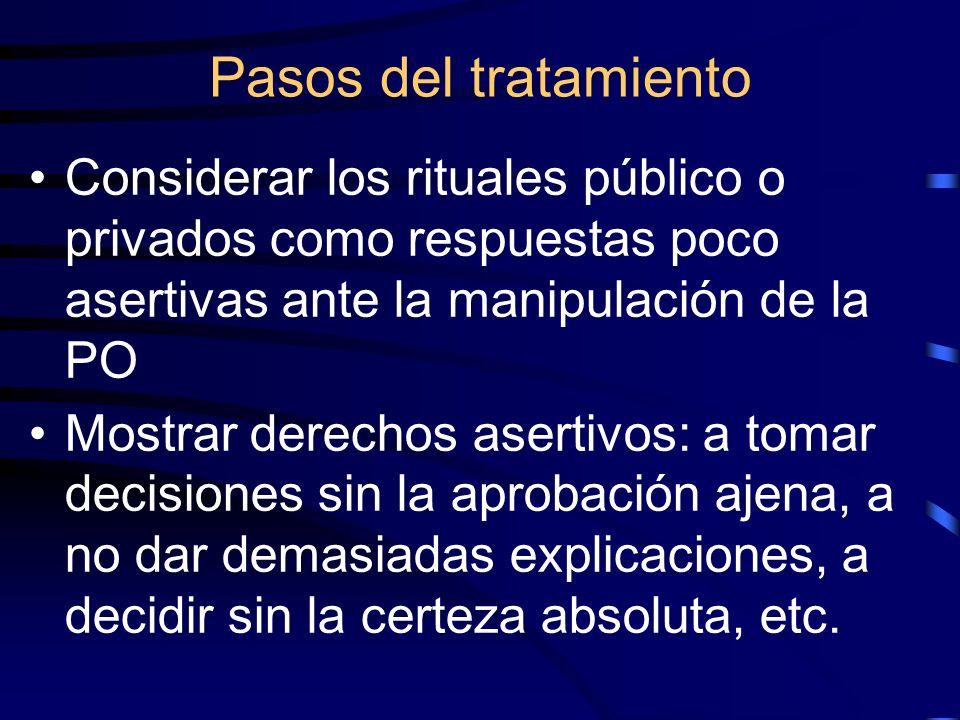 Pasos del tratamientoConsiderar los rituales público o privados como respuestas poco asertivas ante la manipulación de la PO.
