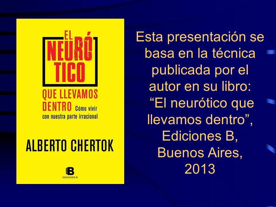 Esta presentación se basa en la técnica publicada por el autor en su libro: El neurótico que llevamos dentro , Ediciones B, Buenos Aires, 2013