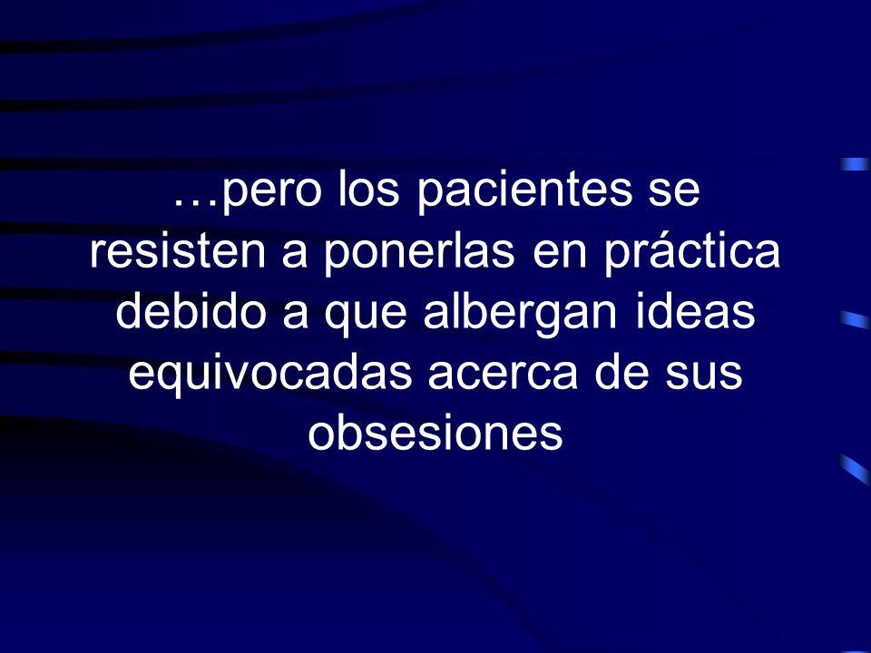 …pero los pacientes se resisten a ponerlas en práctica debido a que albergan ideas equivocadas acerca de sus obsesiones