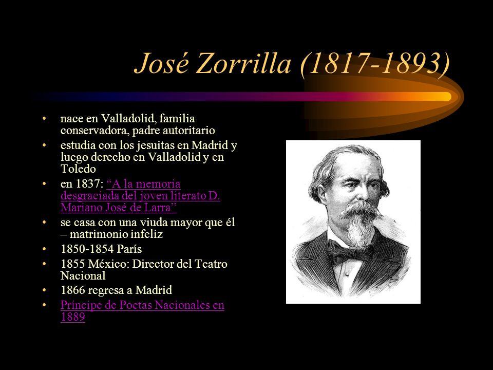 José Zorrilla (1817-1893)nace en Valladolid, familia conservadora, padre autoritario.
