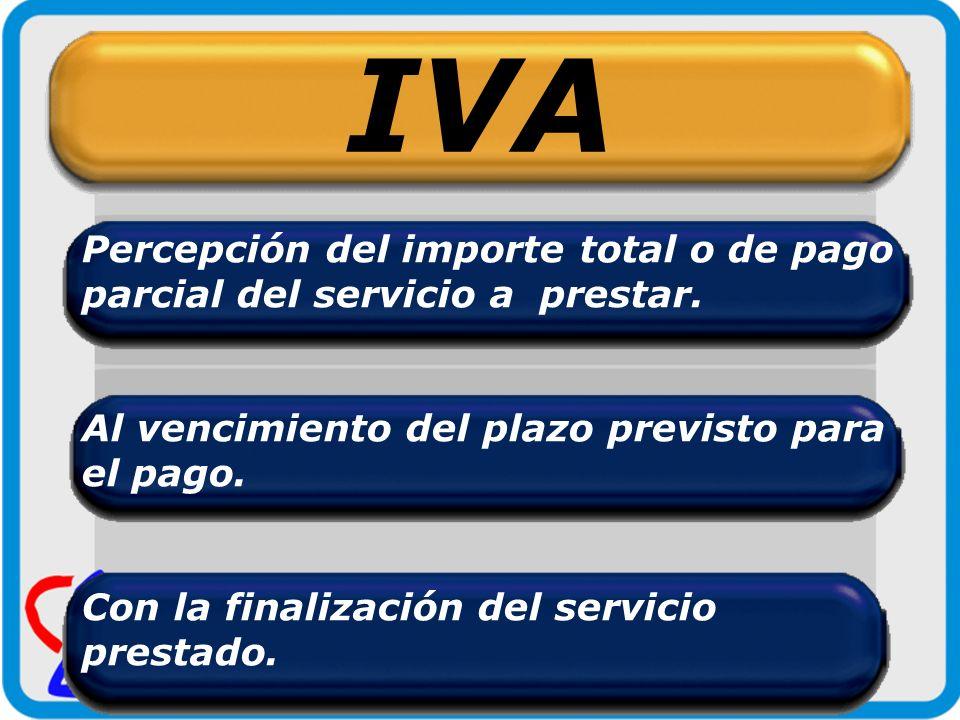 IVA Percepción del importe total o de pago parcial del servicio a prestar. Al vencimiento del plazo previsto para el pago.