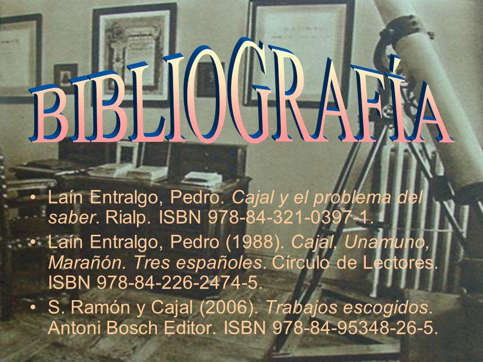 BIBLIOGRAFÍA Laín Entralgo, Pedro. Cajal y el problema del saber. Rialp. ISBN 978-84-321-0397-1.