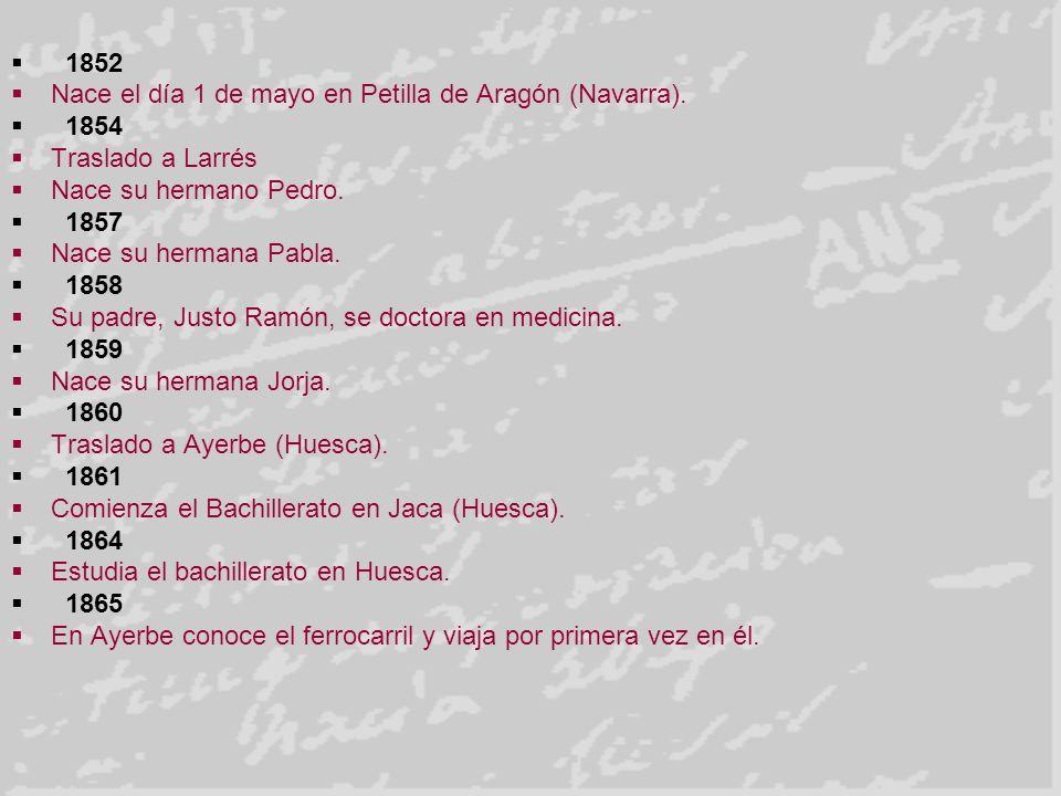 1852 Nace el día 1 de mayo en Petilla de Aragón (Navarra). 1854. Traslado a Larrés. Nace su hermano Pedro.