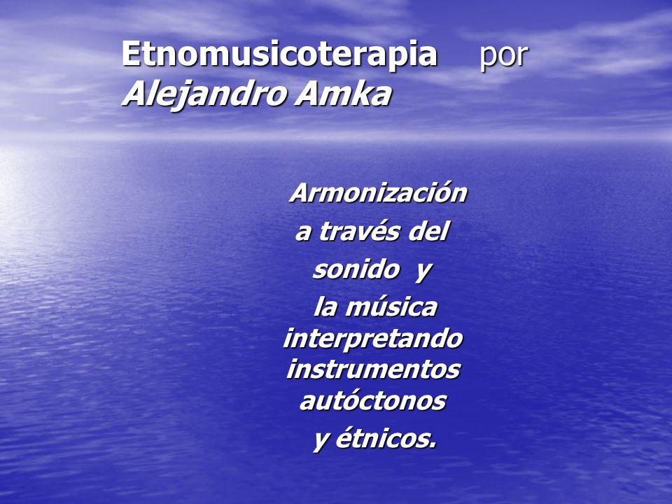 Etnomusicoterapia por Alejandro Amka