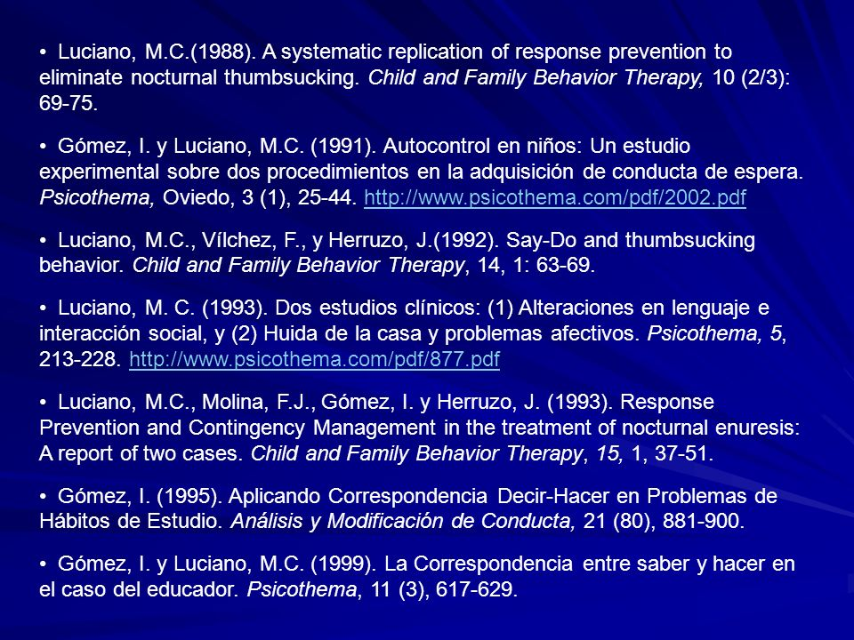 Luciano, M.C.(1988). A systematic replication of response prevention to eliminate nocturnal thumbsucking. Child and Family Behavior Therapy, 10 (2/3): 69-75.