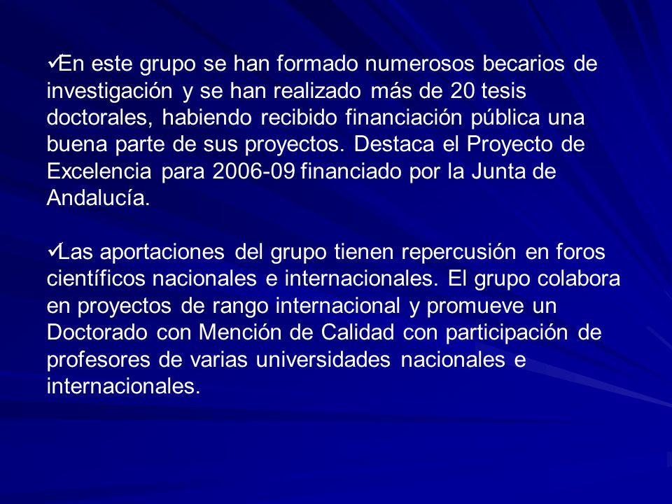 En este grupo se han formado numerosos becarios de investigación y se han realizado más de 20 tesis doctorales, habiendo recibido financiación pública una buena parte de sus proyectos. Destaca el Proyecto de Excelencia para 2006-09 financiado por la Junta de Andalucía.