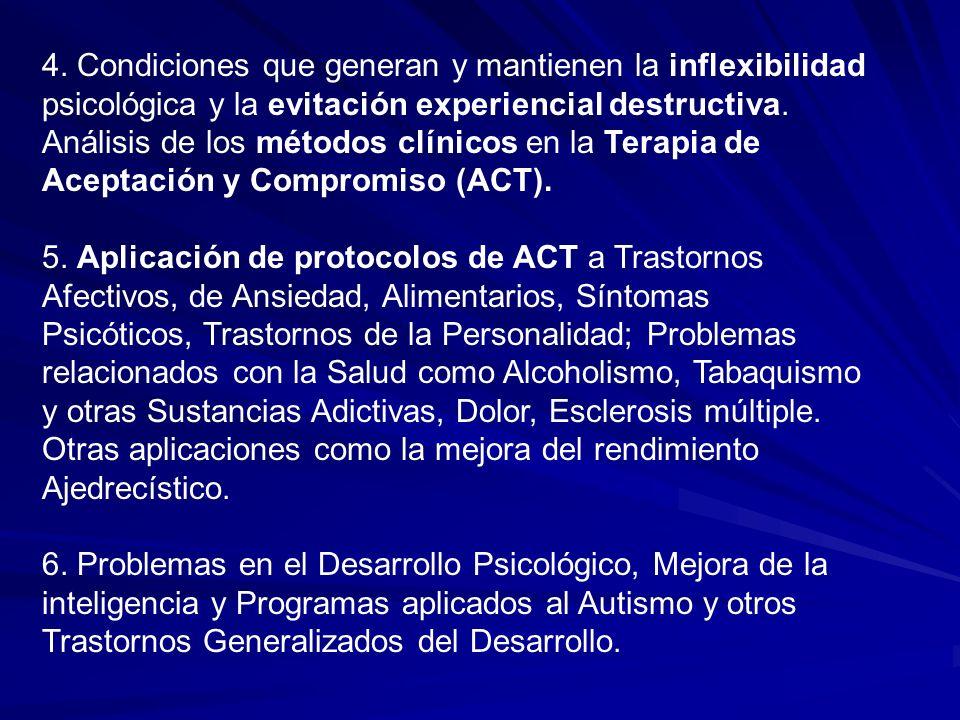4. Condiciones que generan y mantienen la inflexibilidad psicológica y la evitación experiencial destructiva.