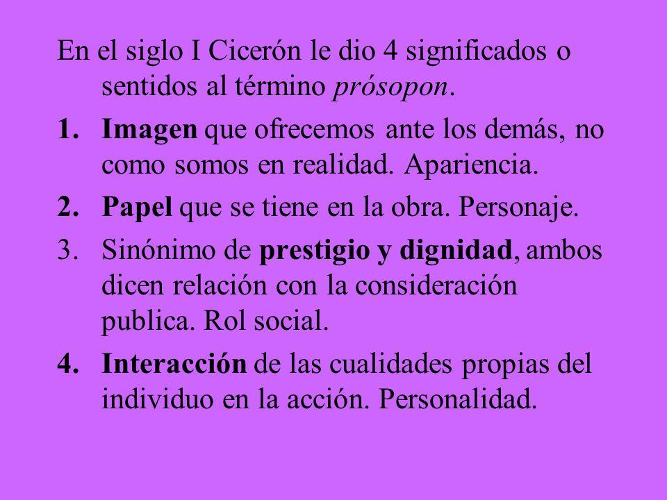 En el siglo I Cicerón le dio 4 significados o sentidos al término prósopon.