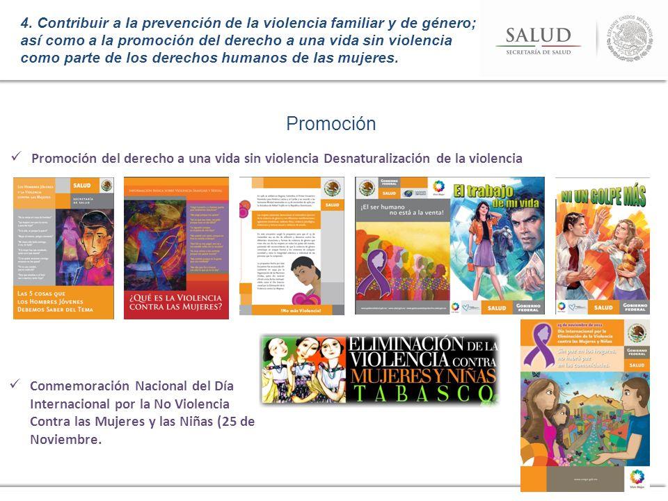 4. Contribuir a la prevención de la violencia familiar y de género; así como a la promoción del derecho a una vida sin violencia como parte de los derechos humanos de las mujeres.