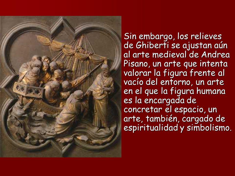 Sin embargo, los relieves de Ghiberti se ajustan aún al arte medieval de Andrea Pisano, un arte que intenta valorar la figura frente al vacío del entorno, un arte en el que la figura humana es la encargada de concretar el espacio, un arte, también, cargado de espiritualidad y simbolismo.