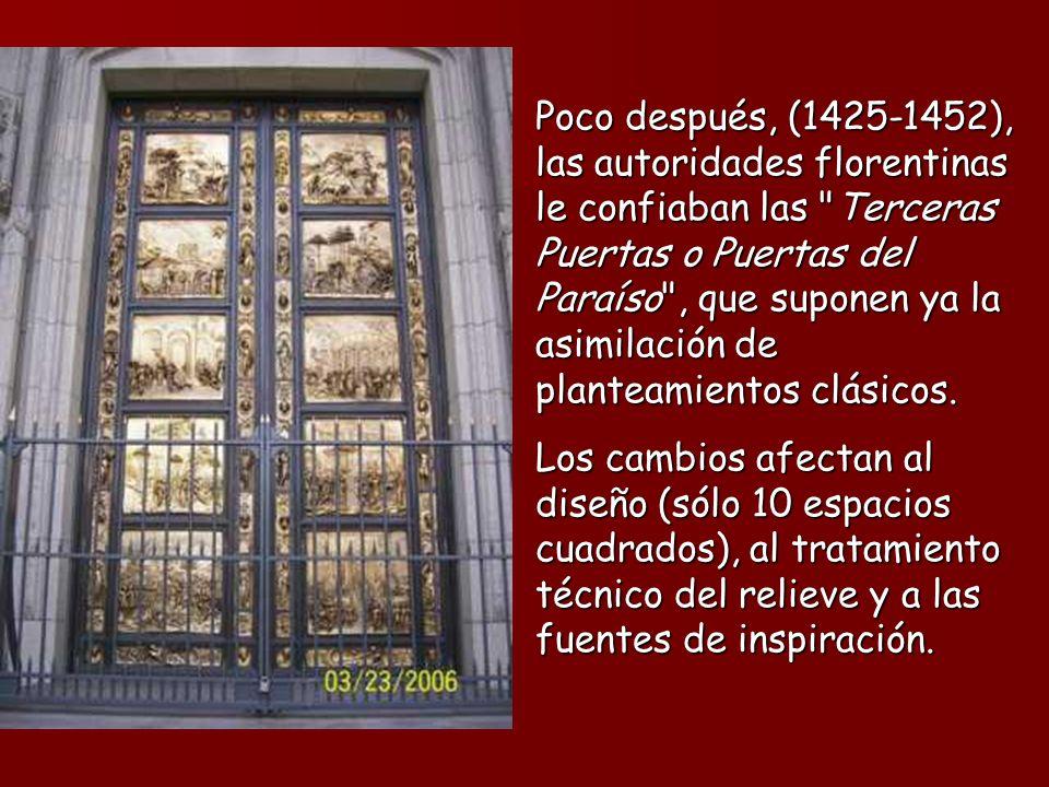 Poco después, (1425-1452), las autoridades florentinas le confiaban las Terceras Puertas o Puertas del Paraíso , que suponen ya la asimilación de planteamientos clásicos.