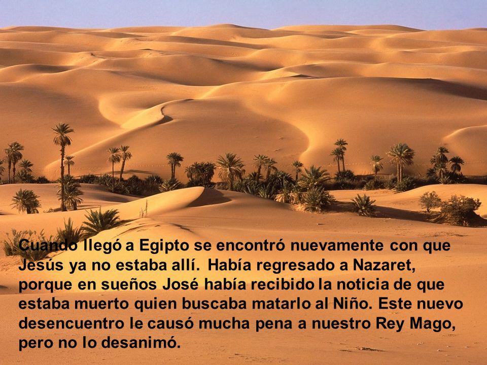 Cuando llegó a Egipto se encontró nuevamente con que Jesús ya no estaba allí.