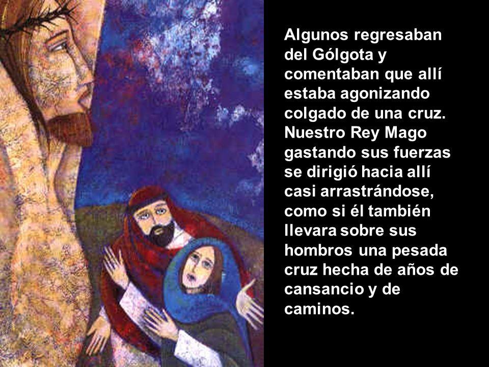 Algunos regresaban del Gólgota y comentaban que allí estaba agonizando colgado de una cruz.