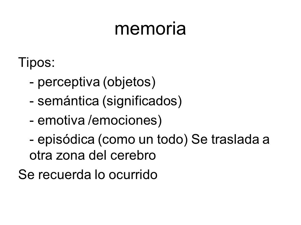 memoria Tipos: - perceptiva (objetos) - semántica (significados)