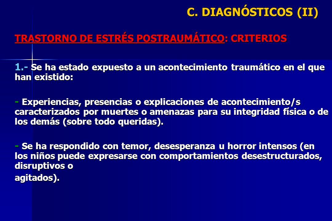 C. DIAGNÓSTICOS (II) TRASTORNO DE ESTRÉS POSTRAUMÁTICO: CRITERIOS