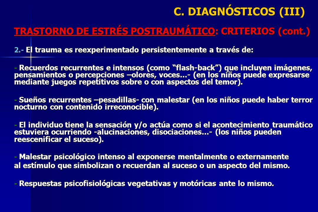 C. DIAGNÓSTICOS (III) TRASTORNO DE ESTRÉS POSTRAUMÁTICO: CRITERIOS (cont.) 2.- El trauma es reexperimentado persistentemente a través de: