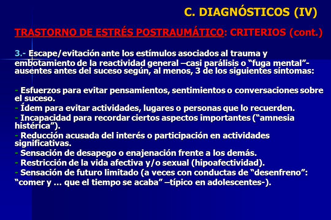 C. DIAGNÓSTICOS (IV) TRASTORNO DE ESTRÉS POSTRAUMÁTICO: CRITERIOS (cont.) 3.- Escape/evitación ante los estímulos asociados al trauma y.