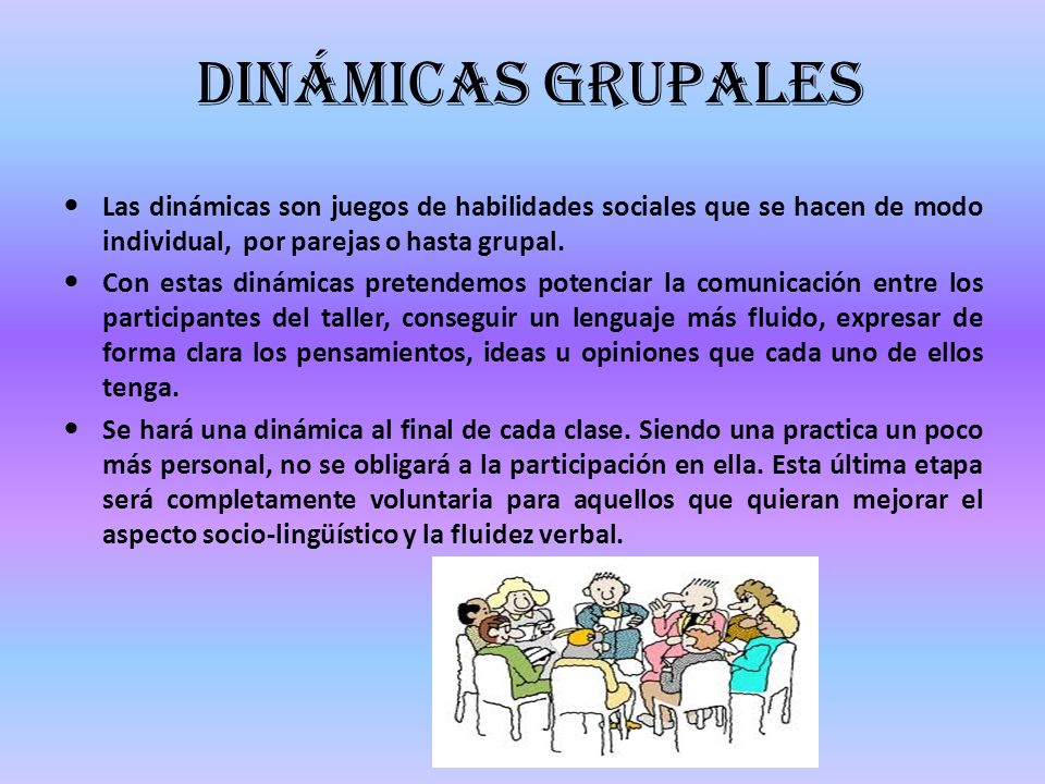 Dinámicas grupales Las dinámicas son juegos de habilidades sociales que se hacen de modo individual, por parejas o hasta grupal.