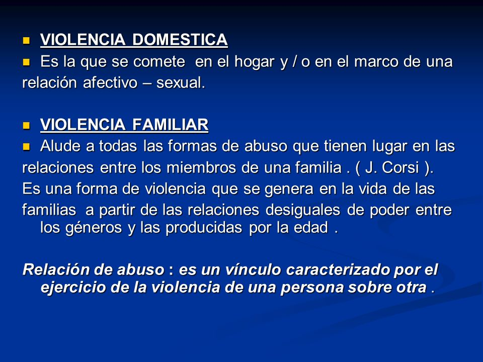 VIOLENCIA DOMESTICA Es la que se comete en el hogar y / o en el marco de una. relación afectivo – sexual.