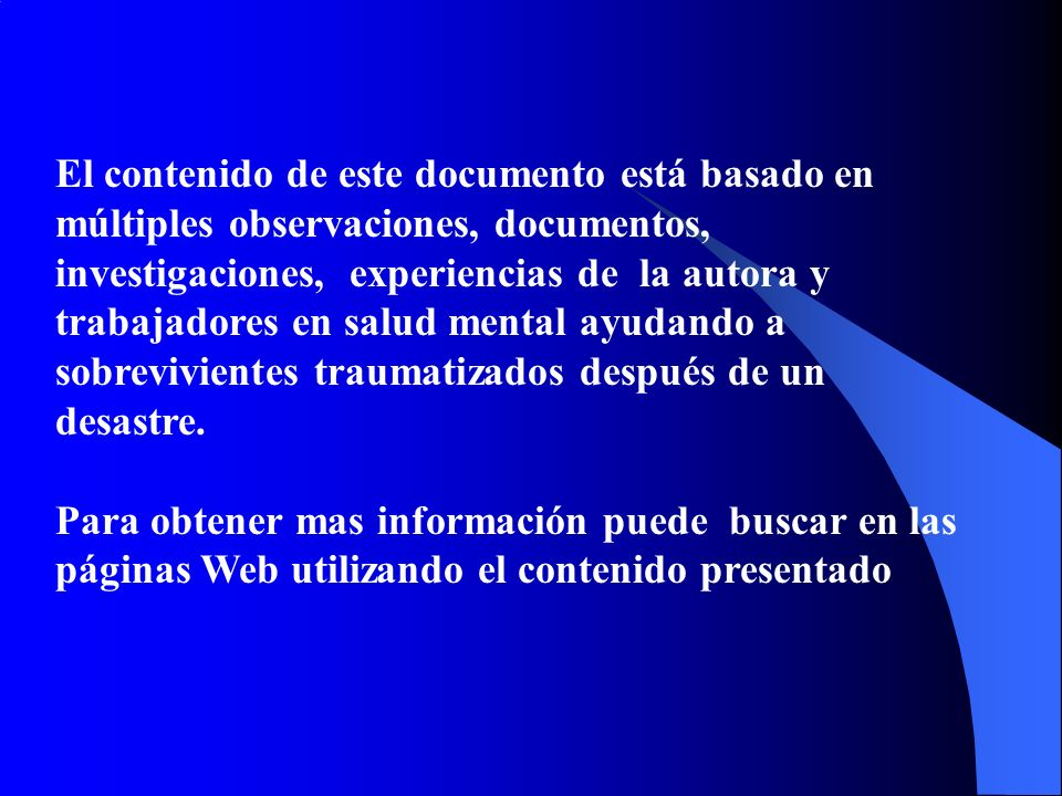 El contenido de este documento está basado en múltiples observaciones, documentos, investigaciones, experiencias de la autora y trabajadores en salud mental ayudando a sobrevivientes traumatizados después de un desastre.