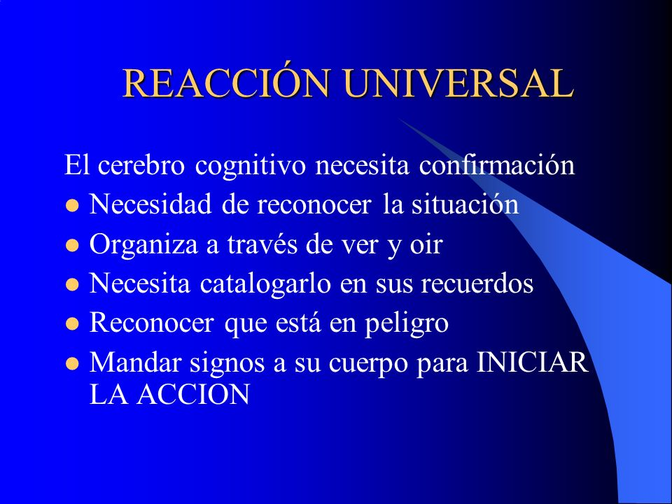 REACCIÓN UNIVERSAL El cerebro cognitivo necesita confirmación