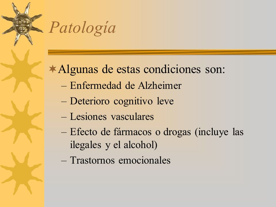 Patología Algunas de estas condiciones son: Enfermedad de Alzheimer