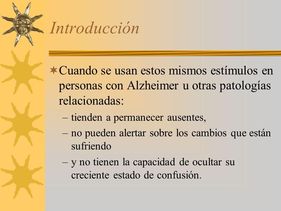 Introducción Cuando se usan estos mismos estímulos en personas con Alzheimer u otras patologías relacionadas:
