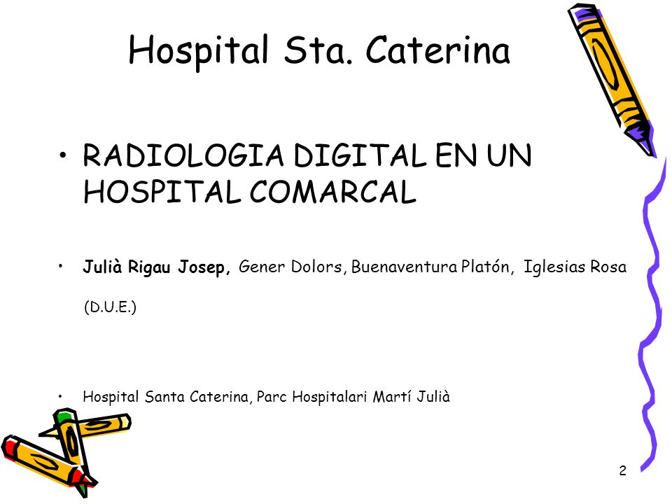 Hospital Sta. Caterina RADIOLOGIA DIGITAL EN UN HOSPITAL COMARCAL