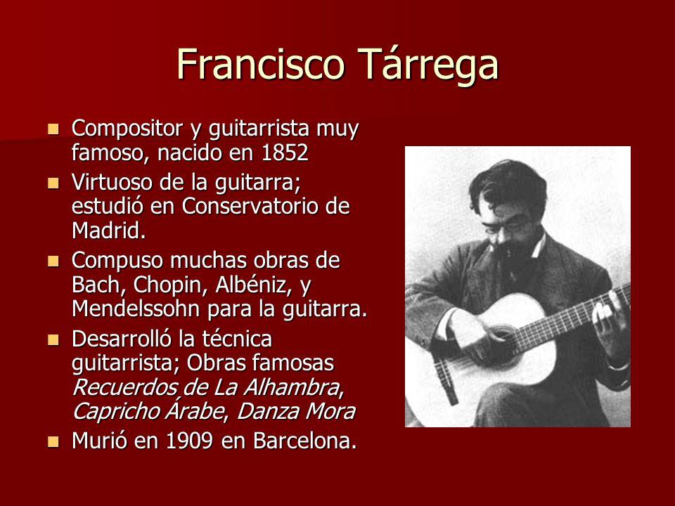 Francisco Tárrega Compositor y guitarrista muy famoso, nacido en 1852