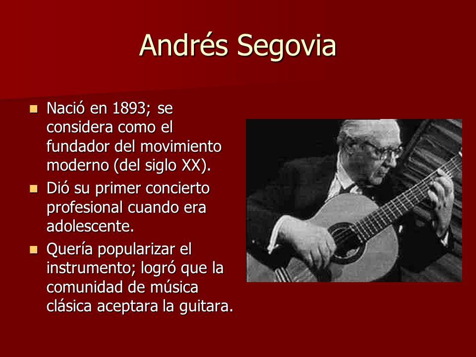Andrés Segovia Nació en 1893; se considera como el fundador del movimiento moderno (del siglo XX).