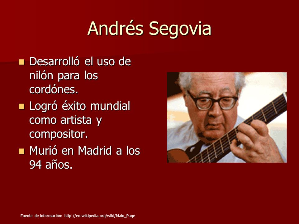Andrés Segovia Desarrolló el uso de nilón para los cordónes.