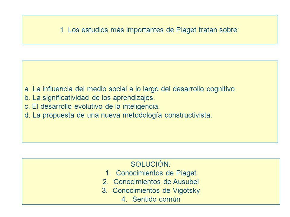 1. Los estudios más importantes de Piaget tratan sobre: