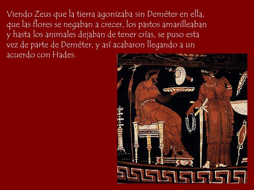 Viendo Zeus que la tierra agonizaba sin Deméter en ella,