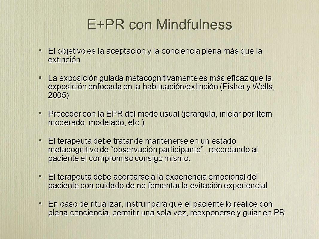 E+PR con Mindfulness El objetivo es la aceptación y la conciencia plena más que la extinción.