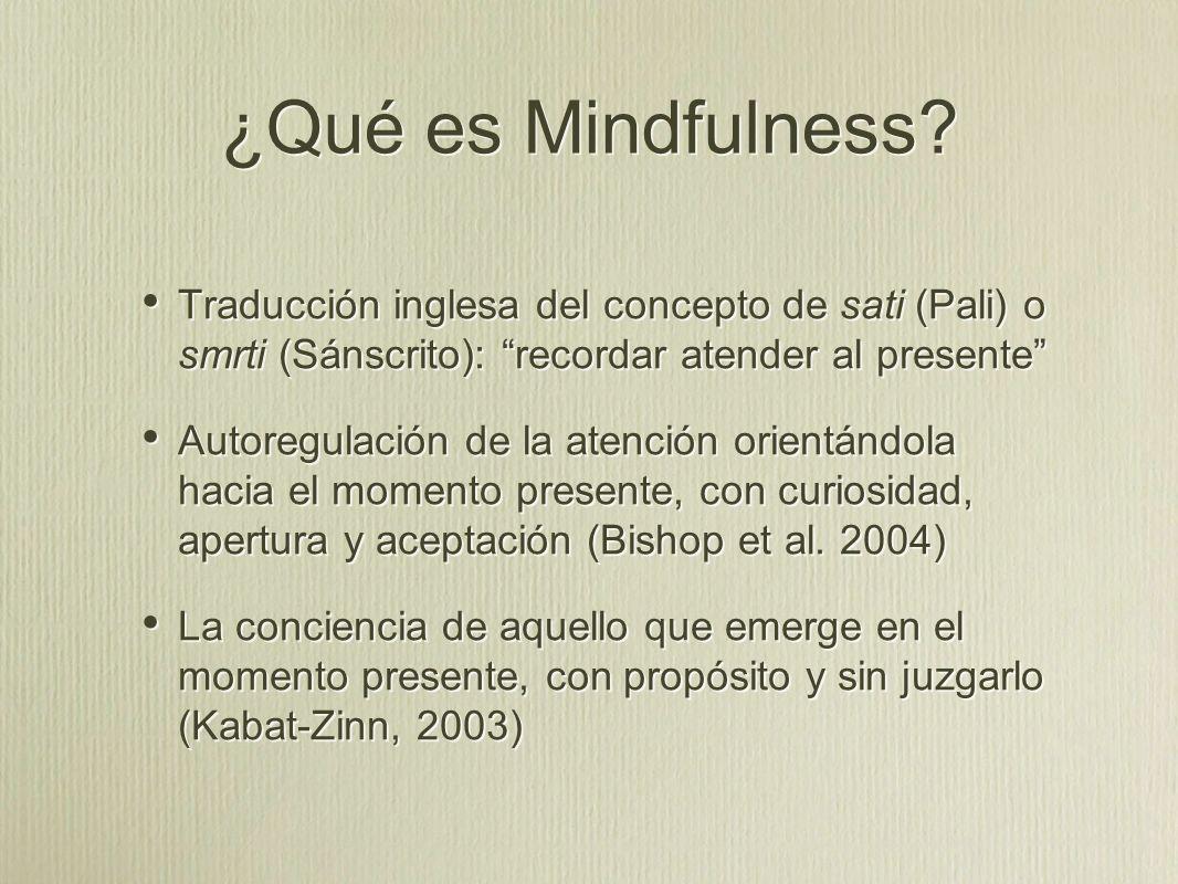 ¿Qué es Mindfulness Traducción inglesa del concepto de sati (Pali) o smrti (Sánscrito): recordar atender al presente