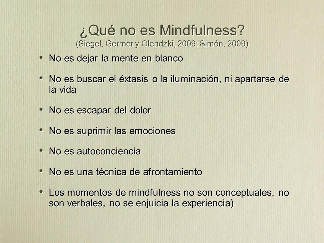 ¿Qué no es Mindfulness (Siegel, Germer y Olendzki, 2009; Simón, 2009)