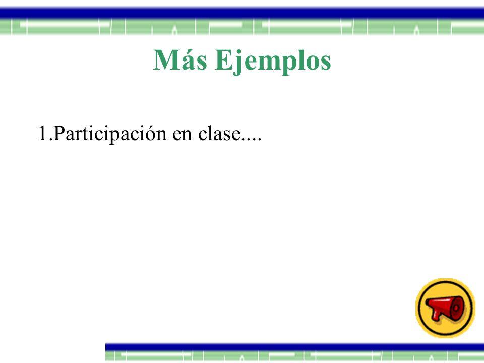 Más Ejemplos Participación en clase....