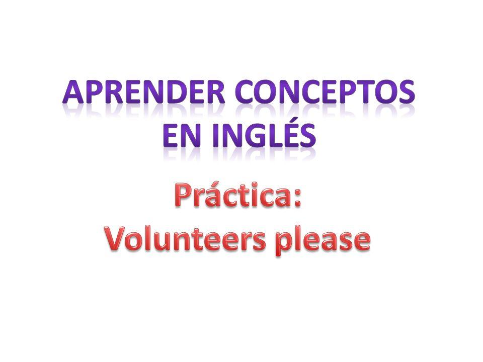 Aprender conceptos En inglés Práctica: Volunteers please