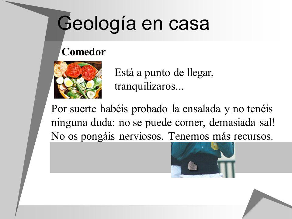 Geología en casa Comedor Está a punto de llegar, tranquilizaros...