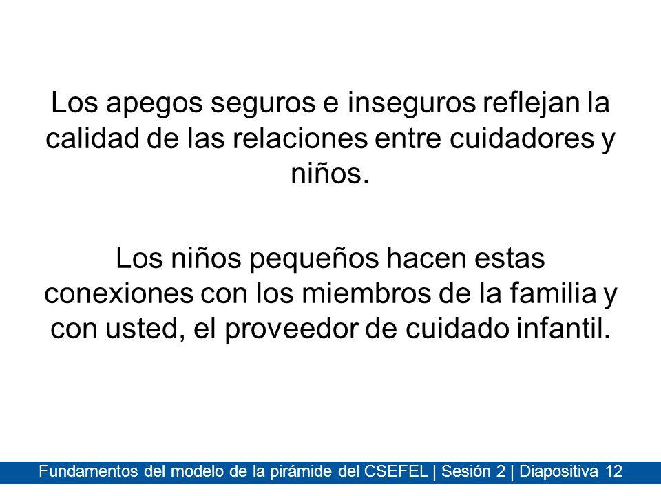 Los apegos seguros e inseguros reflejan la calidad de las relaciones entre cuidadores y niños.
