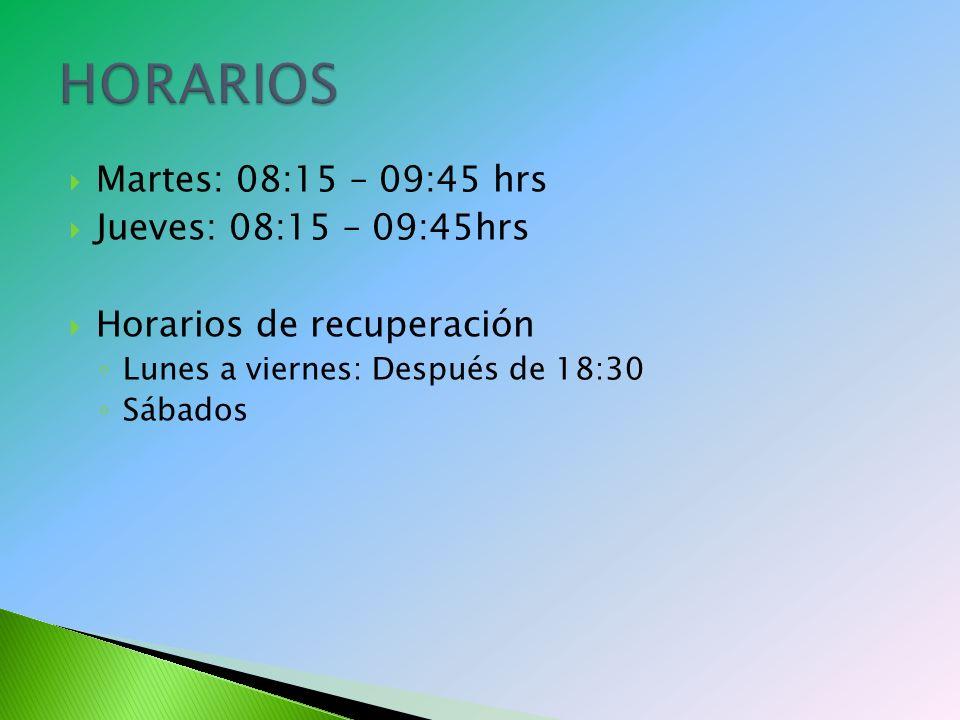 HORARIOS Martes: 08:15 – 09:45 hrs Jueves: 08:15 – 09:45hrs