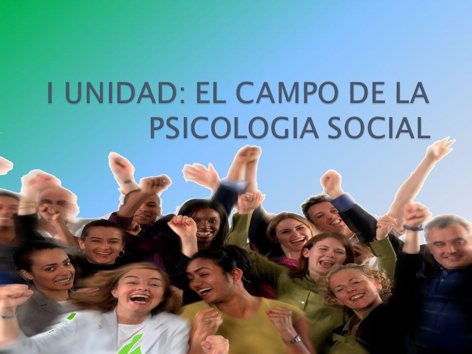 I UNIDAD: EL CAMPO DE LA PSICOLOGIA SOCIAL