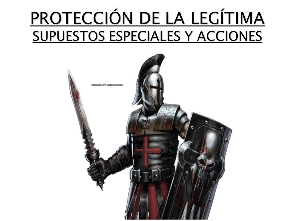 PROTECCIÓN DE LA LEGÍTIMA SUPUESTOS ESPECIALES Y ACCIONES