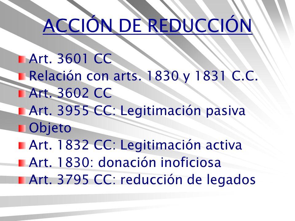 ACCIÓN DE REDUCCIÓN Art. 3601 CC Relación con arts. 1830 y 1831 C.C.